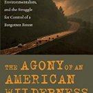 Ebook 978-0742541573 The Agony of an American Wilderness: Loggers, Environmentalists, and the Str