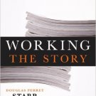 Ebook 978-0810889101 Working the Story: A Guide to Reporting and News Writing for Journalists and