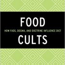 Ebook 978-1442251311 Food Cults: How Fads, Dogma, and Doctrine Influence Diet (Rowman & Littlefie