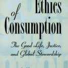 Ebook 978-0847684946 Ethics of Consumption: The Good Life, Justice, and Global Stewardship (Philo