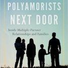 Ebook 978-1442253100 The Polyamorists Next Door: Inside Multiple-Partner Relationships and Famili