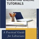 Ebook 978-0810892439 Creating Online Tutorials: A Practical Guide for Librarians (Practical Guide