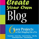 Ebook 978-0672330650 Create Your Own Blog: 6 Easy Projects to Start Blogging Like a Pro