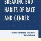 Ebook 978-0742563582 Breaking Bad Habits of Race and Gender: Transforming Identity in Schools
