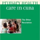 Ebook 978-0742566354 Primary Health Care in Cuba: The Other Revolution