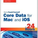 Ebook 978-0672335778 Sams Teach Yourself Core Data for Mac and iOS in 24 Hours