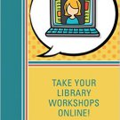 Ebook 978-1442263987 Take Your Library Workshops Online!