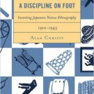 Ebook 978-1442216471 A Discipline on Foot: Inventing Japanese Native Ethnography, 1910–1945