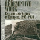 Ebook The Redemptive Work: Railway and Nation in Ecuador, 1895-1930 (Latin American Silhouettes)