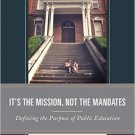 Ebook 978-1475823363 It's the Mission, Not the Mandates: Defining the Purpose of Public Education