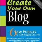 Ebook 978-0672335976 Create Your Own Blog: 6 Easy Projects to Start Blogging Like a Pro: 6 Easy P