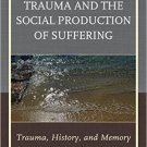 Ebook 978-1442231856 Fragments of Trauma and the Social Production of Suffering: Trauma, History,