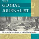Ebook 978-0742511026 The Global Journalist: News and Conscience in a World of Conflict