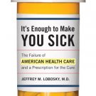 Ebook 978-1442214620 It's Enough to Make You Sick: The Failure of American Health Care and a Pres