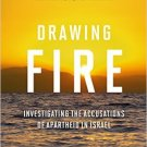 Ebook 978-1442226838 Drawing Fire: Investigating the Accusations of Apartheid in Israel