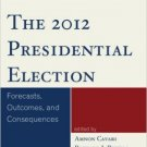 Ebook 978-1442226487 The 2012 Presidential Election: Forecasts, Outcomes, and Consequences