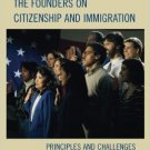 Ebook 978-0742558540 The Founders on Citizenship and Immigration: Principles and Challenges in Am