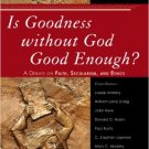 Ebook 978-0742551701 Is Goodness Without God Good Enough?: A Debate on Faith, Secularism, and Eth