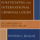 Ebook 978-0742541030 Politicizing the International Criminal Court: The Convergence of Politics,