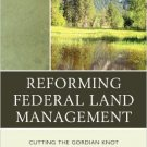 Ebook 978-1442215962 Reforming Federal Land Management: Cutting the Gordian Knot