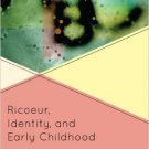 Ebook 978-1442206458 Ricoeur, Identity and Early Childhood (Critical Education Policy and Politic
