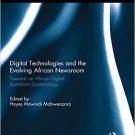 Ebook 978-1138823839 Digital Technologies and the Evolving African Newsroom: Towards an African D
