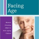 Ebook 978-1442207592 Facing Age: Women Growing Older in Anti-Aging Culture (Diversity and Aging)