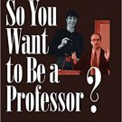 Ebook 978-0761918974 So You Want to Be a Professor?: A Handbook for Graduate Students