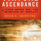 Ebook 978-1442216945 Virtual Ascendance: Video Games and the Remaking of Reality