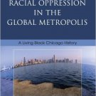Ebook 978-0742540811 Racial Oppression in the Global Metropolis: A Living Black Chicago History