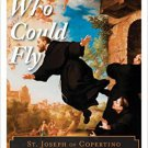 Ebook 978-1442256729 The Man Who Could Fly: St. Joseph of Copertino and the Mystery of Levitation