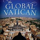 Ebook 978-1442223615 The Global Vatican: An Inside Look at the Catholic Church, World Politics, a