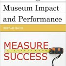 Ebook 978-1442263291 Measuring Museum Impact and Performance: Theory and Practice