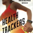 Ebook 978-1442253551 Health Trackers: How Technology is Helping Us Monitor and Improve Our Health