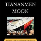 Ebook 978-1442232860 Tiananmen Moon: Inside the Chinese Student Uprising of 1989 (Asian Voices)