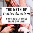 Ebook 978-1442217454 The Myth of Individualism: How Social Forces Shape Our Lives