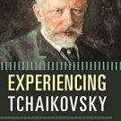 Ebook 978-1442232990 Experiencing Tchaikovsky: A Listener's Companion