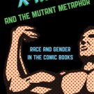 Ebook 978-1442232075 X-Men and the Mutant Metaphor: Race and Gender in the Comic Books