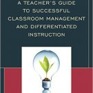 Ebook 978-1475810080 A Teacher's Guide to Successful Classroom Management and Differentiated Inst