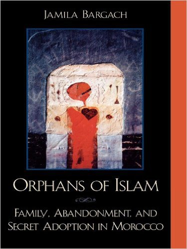 Ebook 978-0742500273 Orphans of Islam: Family, Abandonment, and Secret Adoption in Morocco (Alter