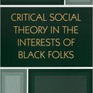 Ebook 978-0742513440 Critical Social Theory in the Interests of Black Folks (New Critical Theory)