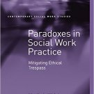 Ebook 978-1472431097 Paradoxes in Social Work Practice: Mitigating Ethical Trespass (Contemporary