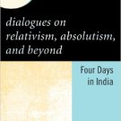 Ebook 978-0742560338 Dialogues on Relativism, Absolutism, and Beyond: Four Days in India (New Dia