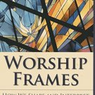 Ebook 978-1566993678 Worship Frames: How We Shape and Interpret Our Experience of God (Vital Wors