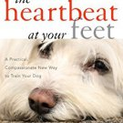Ebook 978-1442218178 The Heartbeat at Your Feet: A Practical, Compassionate New Way to Train Your