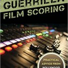 Ebook 978-1442237285 Guerrilla Film Scoring: Practical Advice from Hollywood Composers