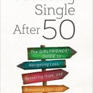 Ebook 978-1442256521 Suddenly Single After 50: The Girlfriends' Guide to Navigating Loss, Restori