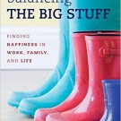 Ebook 978-1442223356 Balancing the Big Stuff: Finding Happiness in Work, Family, and Life