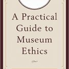 Ebook 978-1442231627 A Practical Guide to Museum Ethics