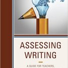 Ebook 978-1475829495 Assessing Writing: A Guide for Teachers, School Leaders, and Evaluators (Wri